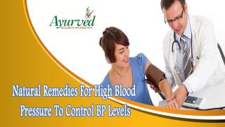 Natural Remedies For High Blood Pressure To Control BP Levels.pptx